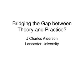 Bridging the Gap between Theory and Practice?