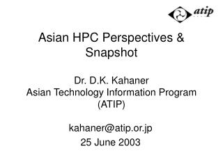 Asian HPC Perspectives & Snapshot Dr. D.K. Kahaner Asian Technology Information Program (ATIP)