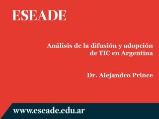 Análisis de la difusión y adopción  de TIC en Argentina Dr. Alejandro Prince