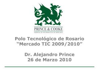 "Polo Tecnológico de Rosario ""Mercado TIC 2009/2010"" Dr. Alejandro Prince 26 de Marzo 2010"