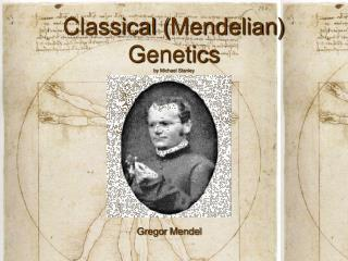 Classical ( Mendelian ) Genetics by Michael Stanley