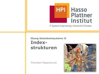 Übung Datenbanksysteme II Index- strukturen