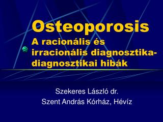 Osteoporosis A racionális és irracionális diagnosztika- diagnosztikai hibák