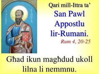 Qari  mill-I ttra  ta'  San Pawl  Appostlu lir-Rumani . Rum 4, 20-25