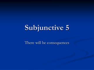 Subjunctive 5