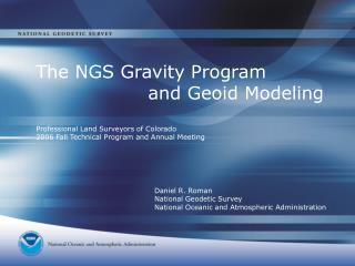 The NGS Gravity Program                    and Geoid Modeling  Professional Land Surveyors of Colorado 2006 Fall Technic