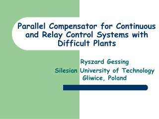 Parallel Compensator for Continuous and Relay Control Systems with Difficult Plants