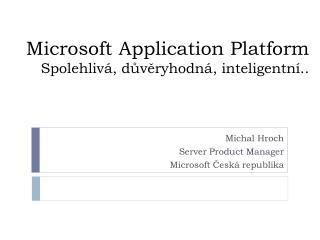 Microsoft  Application  Platform Spolehliv á, důvěryhodná , inteligentní..