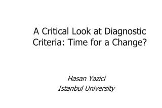 A  Critical Look  at  Diagnostic Criteria : Time  for  a  Change ?