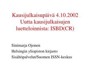 Kausijulkaisupäivä 4.10.2002 Uutta kausijulkaisujen luetteloinnista: ISBD(CR)