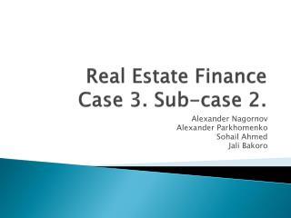 Real Estate Finance Case 3. Sub-case 2.