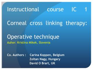 Instructional course IC 1  Corneal cross linking therapy:   Operative technique