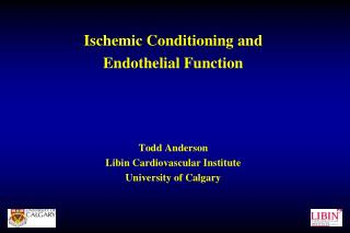 Ischemic Conditioning and  Endothelial Function Todd Anderson Libin Cardiovascular Institute