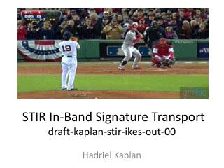 STIR In-Band Signature Transport draft-kaplan-stir-ikes-out-00