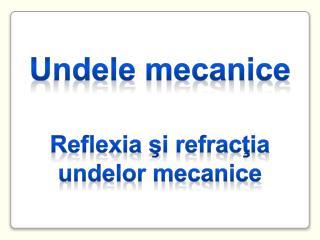 U ndele  mecanice R eflexia şi refracţia undelor mecanice