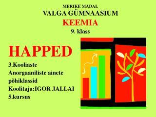 MERIKE MADAL VALGA GÜMNAASIUM KEEMIA 9. klass