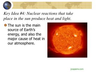 Key Idea #4: Nuclear reactions that take place in the sun produce heat and light.