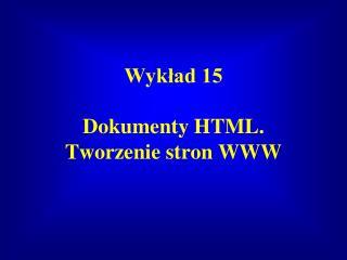 Wykład 15 Dokumenty HTML. Tworzenie stron WWW