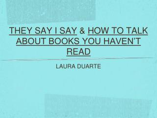 THEY SAY I SAY  &  HOW TO TALK ABOUT BOOKS YOU HAVEN�T READ