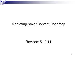 MarketingPower Content Roadmap Revised: 5.19.11