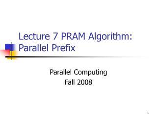 Lecture 7 PRAM Algorithm: Parallel Prefix