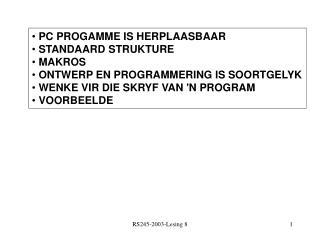 PC PROGAMME IS HERPLAASBAAR  STANDAARD STRUKTURE  MAKROS  ONTWERP EN PROGRAMMERING IS SOORTGELYK