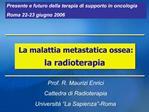 Prof. R. Maurizi Enrici Cattedra di Radioterapia Universit   La Sapienza -Roma
