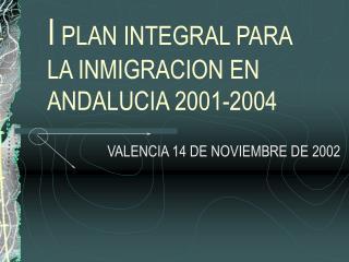 I  PLAN INTEGRAL PARA  LA INMIGRACION EN ANDALUCIA 2001-2004