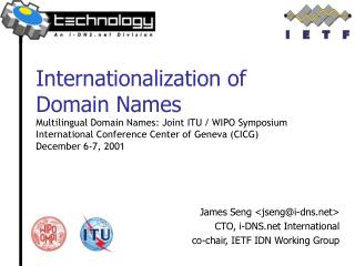 James Seng <jseng@i-dns> CTO, i-DNS International co-chair, IETF IDN Working Group