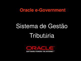 Oracle e-Government Sistema de Gestão Tribut á ria
