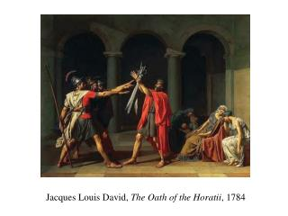Jacques Louis David,  The Oath of the Horatii , 1784