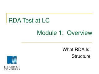 RDA Test at LC                  Module 1:  Overview