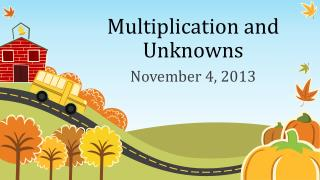 Multiplication and  U nknowns