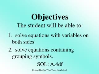 1.  solve equations with variables on both sides. 2.  solve equations containing grouping symbols. SOL: A.4df