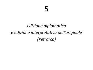 edizione diplomatica  e edizione interpretativa dell'originale (Petrarca)