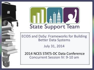 ECIDS and DaSy: Frameworks for Building Better Data  Systems July 31, 2014
