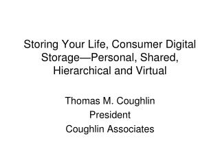 Storing Your Life, Consumer Digital Storage—Personal, Shared, Hierarchical and Virtual
