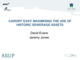 CARDIFF EAST: MAXIMISING THE USE OF HISTORIC SEWERAGE ASSETS