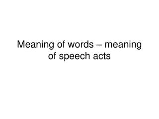 Meaning of words – meaning of speech acts