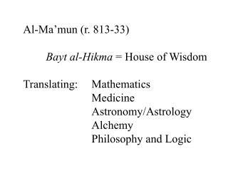 Al-Ma'mun (r. 813-33) Bayt al-Hikma  = House of Wisdom Translating:Mathematics Medicine