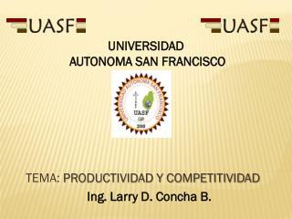 TEMA:  PRODUCTIVIDAD Y COMPETITIVIDAD Ing. Larry D. Concha B.