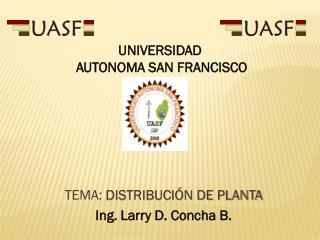 TEMA:  DISTRIBUCIÓN DE PLANTA Ing. Larry D. Concha B.