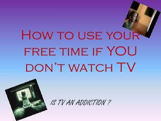 How to use your free time if YOU don't watch TV
