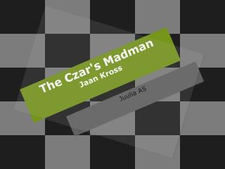 The Czar's Madman Jaan Kross