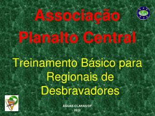 Associação  Planalto Central Treinamento Básico para Regionais de Desbravadores ÁGUAS CLARAS/DF