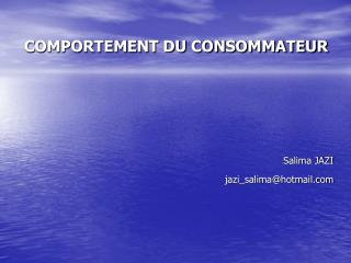 COMPORTEMENT DU CONSOMMATEUR  Salima JAZI jazi_salima@hotmail