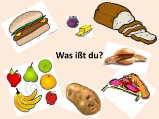 Was ißt du?