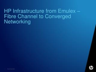 HP Infrastructure from Emulex   Fibre Channel to Converged Networking