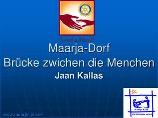 Maarja-Dorf  Brücke zwichen die Menchen Jaan Kallas