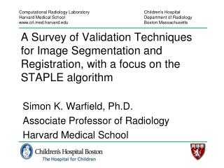 Simon K. Warfield, Ph.D. Associate Professor of Radiology Harvard Medical School